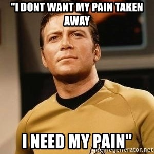 """James T. Kirk - """"I DONT WANT MY PAIN TAKEN AWAY I NEED MY PAIN"""""""