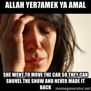 crying girl sad - allah yer7amek ya amal she went to move the car so they can shovel the snow and never made it back
