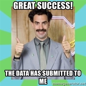 Great Success! - Great Success! The Data has submitted to me