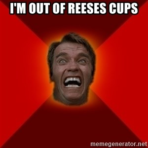 Angry Arnold - i'm out of reeses cups