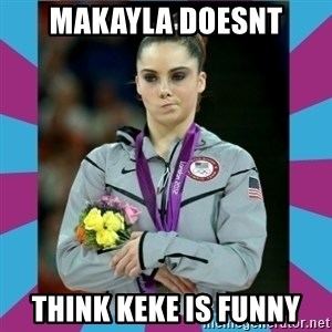 Makayla Maroney  - Makayla doesnt Think Keke is funny