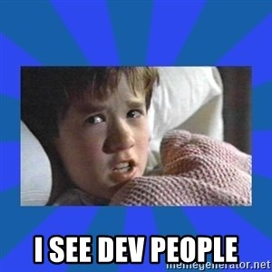 i see dead people -  i see dev people