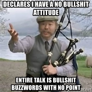 contradiction - declares I have a no bullshit attitude entire talk is bullshit buzzwords with no point