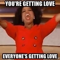 giving oprah - You're getting love Everyone's getting love