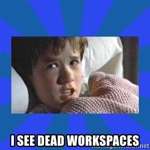 i see dead people -  I see dead workspaces