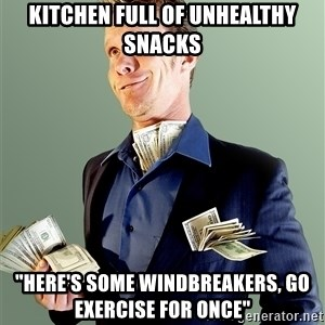 "Rich Boy Boss - kitchen full of unhealthy snacks ""here's some windbreakers, go exercise for once"""