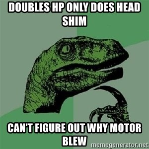 Philosoraptor - Doubles hp only does head shim Can't figure out why motor blew