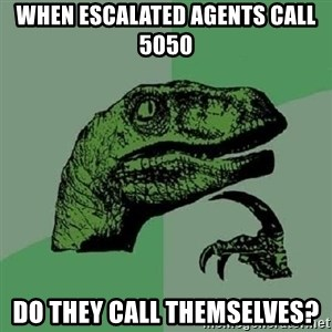 Philosoraptor - When escalated agents call 5050 Do they call themselves?