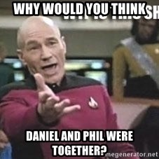 Patrick Stewart WTF - why would you think Daniel and Phil were together?