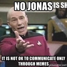 Patrick Stewart WTF - NO Jonas It is not ok to communicate only through memes