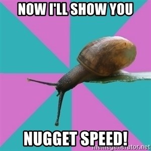 Synesthete Snail - Now I'll show you NUGGET SPEED!