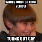 Little Kid - Wants ford for first vehicle Turns out gay