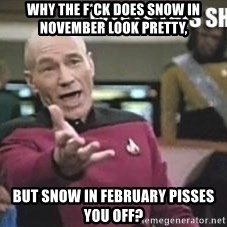 Patrick Stewart WTF - Why the f*ck does snow in November look pretty, But snow in February pisses you off?