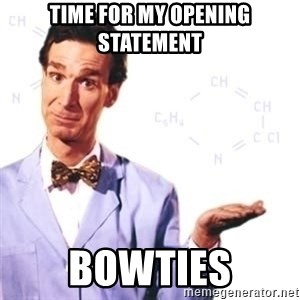 Bill Nye - Time for my opening statement bowties