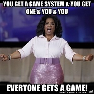 free giveaway oprah - You get a game system & you get one & you & you everyone gets a game!