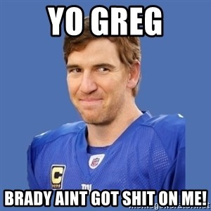 Eli troll manning - YO Greg Brady aint got shit on me!