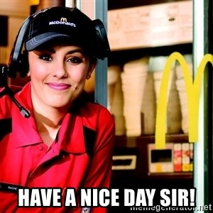 mcdonalds girl -  Have a nice day Sir!
