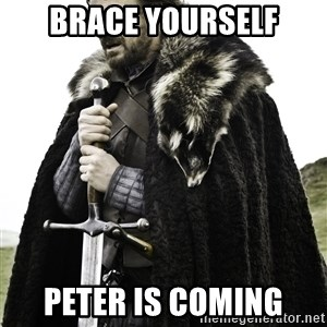 Ned Stark - BRACE YOURSELF PETER IS COMING