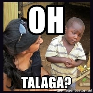 Skeptical third-world kid - oh  talaga?