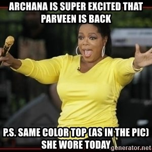 Overly-Excited Oprah!!!  - archana is super excited that parveen is back p.s. same color top (as in the pic) she wore today