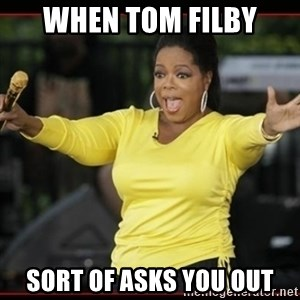 Overly-Excited Oprah!!!  - When Tom Filby sort of asks you out