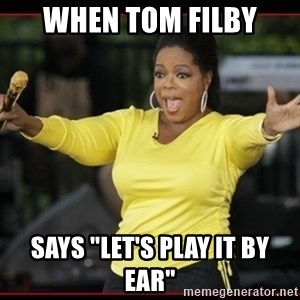 "Overly-Excited Oprah!!!  - When Tom Filby says ""let's play it by ear"""