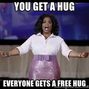 free giveaway oprah - YOu get a hug Everyone gets a free hug