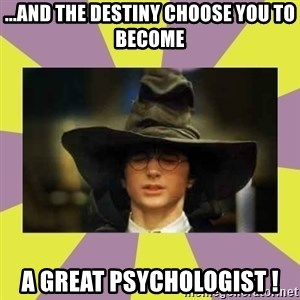 Harry Potter Sorting Hat - ...AND THE DESTINY CHOOSE YOU TO BECOME A GREAT PSYCHOLOGIST !