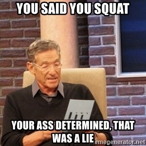 maury lie determined - You said you squat Your ass determined, that was a lie