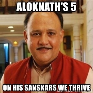 Sanskari Alok Nath - ALOKNATH'S 5 ON HIS SANSKARS WE THRIVE