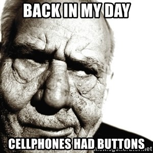 Back In My Day - Back in my day Cellphones had buttons