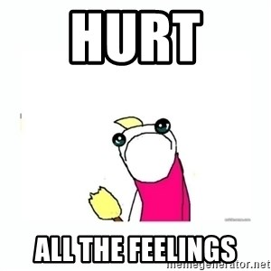 sad do all the things - hurt  all the feelings