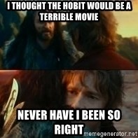 Never Have I Been So Wrong - i thought the hobit would be a terrible movie never have i been so right