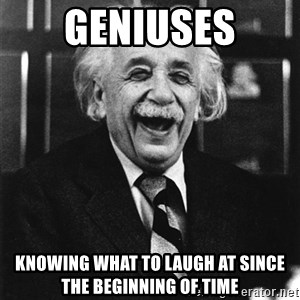 Laughing Einstein - Geniuses knowing what to laugh at since the beginning of time