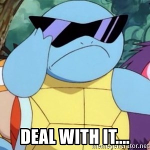 Oh Hell Naw Squirtle -  deal with it....