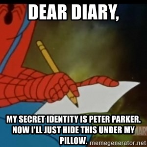 Writing Spiderman - dear diary, my secret identity is peter parker. now i'll just hide this under my pillow.