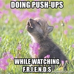 Baby Insanity Wolf - Doing push-ups while watching f.r.i.e.n.d.s
