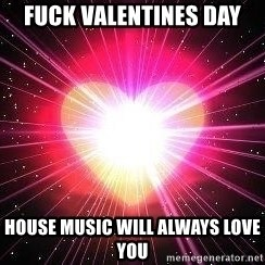 ACOUSTIC VALENTINES II - Fuck valentines day House music will always love you