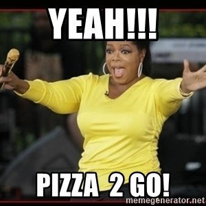 Overly-Excited Oprah!!!  - yeah!!! pizza  2 go!