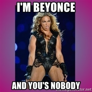 Ugly Beyonce - i'm beyonce and you's nobody