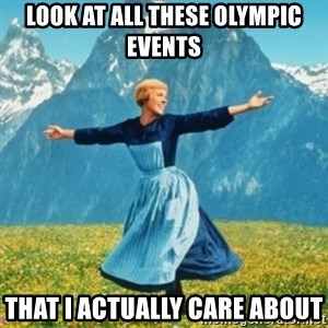 Sound Of Music Lady - Look at all these olympic events that i Actually care about