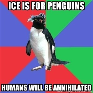 Comic Book Addict Penguin - Ice is for penguins humans will be annihilated