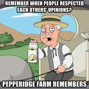 Pepperidge Farm Remembers Meme - Remember when people respected each others' opinions? Pepperidge farm remembers