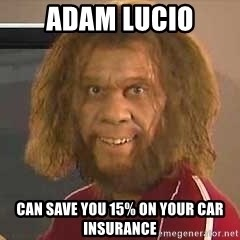 Geico Caveman - Adam Lucio can save you 15% on your car insurance