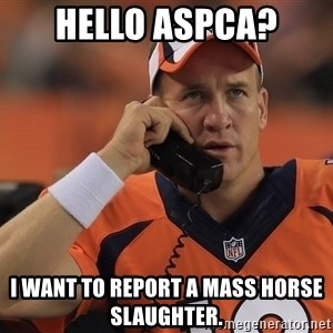 peyton manning phone1 - Hello aspca? I want to report a mass horse slaughter.