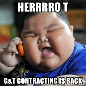 Fat kid on phone - Herrrro T G&T contracting is back