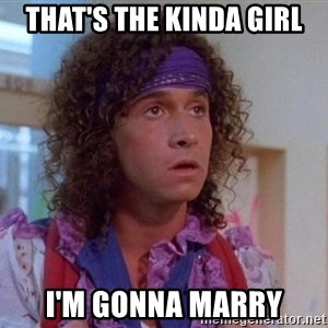 Pauly Shore - That's the kinda girl i'm gonna marry