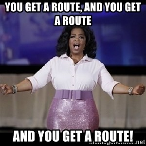 free giveaway oprah - You Get A Route, and You get a route And you get a route!