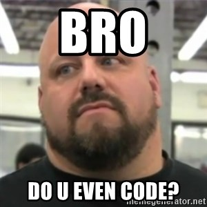 Do You Even Lift Guy - bro do u even code?