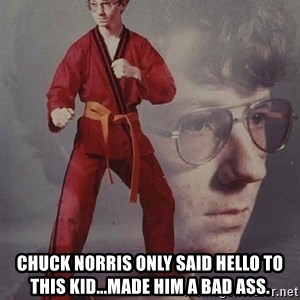 PTSD Karate Kyle -  Chuck Norris only said hello to this kid...made him a bad ass.